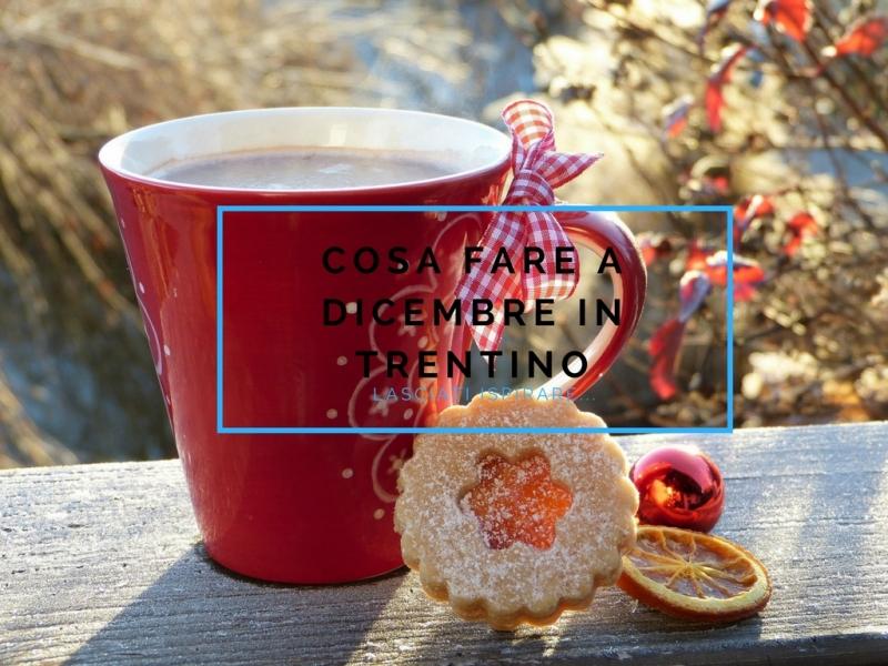 Cosa fare a Dicembre in Trentino?