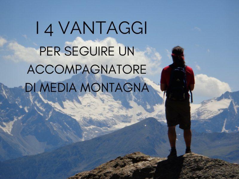 I 4 Vantaggi di Seguire un Accompagnatore di Media Montagna!